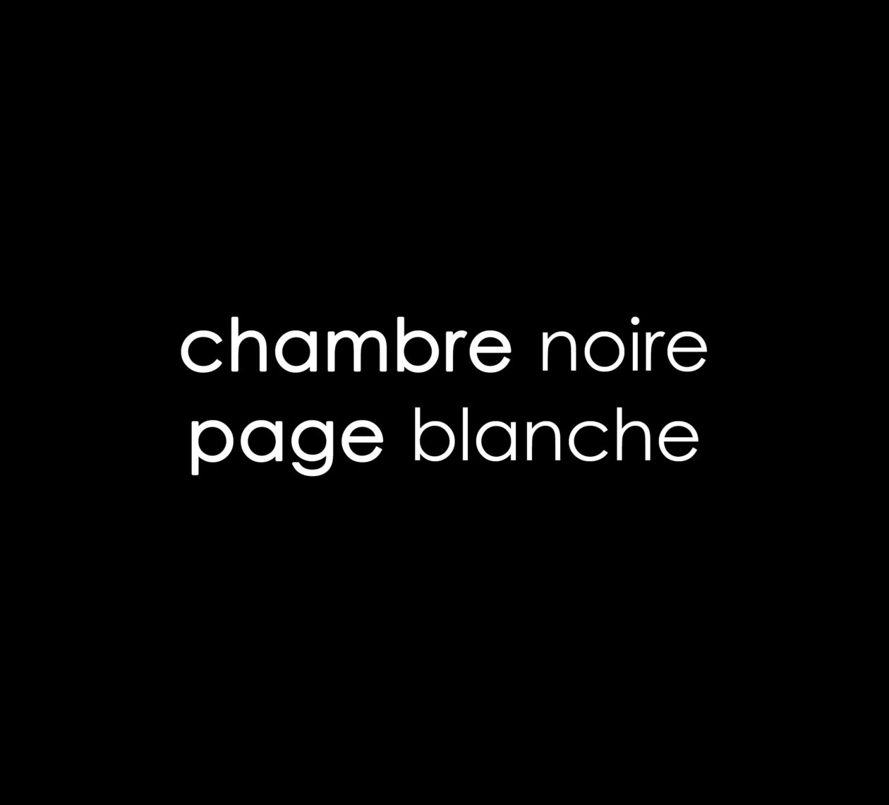 CHAMBRE NOIRE PAGES BLANCHES